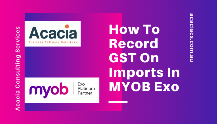 Record GST on Imports in MYOB Exo