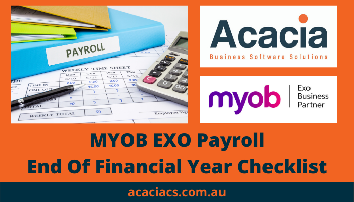 MYOB EXO Payroll End Of Financial Year Checklist from Acacia Consulting Services